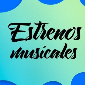 Estrenos musicales