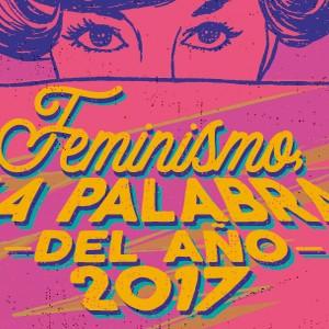 ¿Cómo se convirtió el feminismo en la palabra de 2017?
